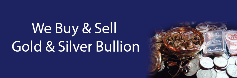 We buy & sell gold and silver bullion